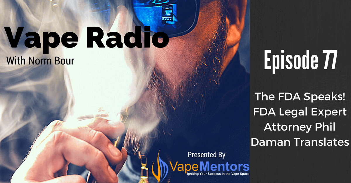 Vape Radio 77: The FDA Speaks! FDA Legal Expert Attorney Phil Daman Translates