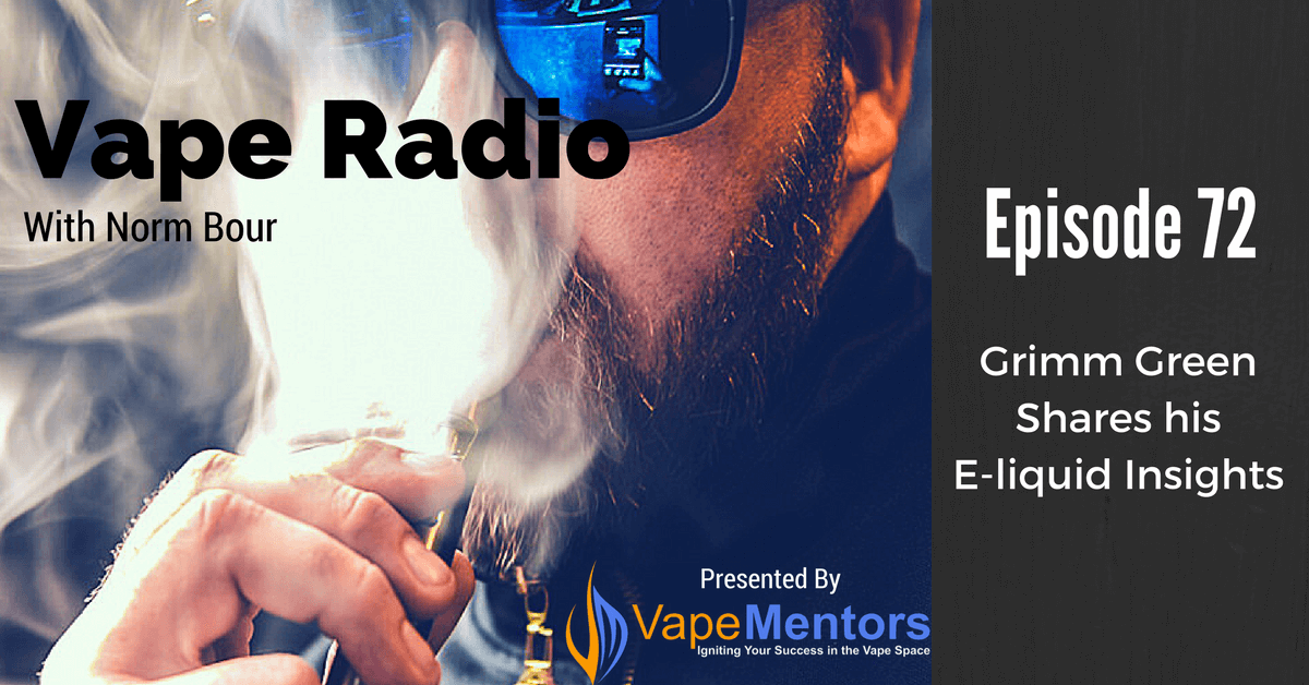 Vape Radio 72: Grimm Green Shares his E-liquid Insights