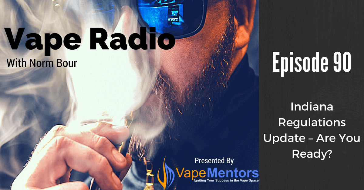 Vape Radio 90: Indiana Regulations Update – Are You Ready?