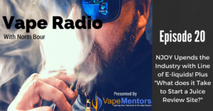 """Vape Radio 20: NJOY Upends the Industry with Line of E-liquids! Plus """"What does it Take to Start a Juice Review Site?"""""""