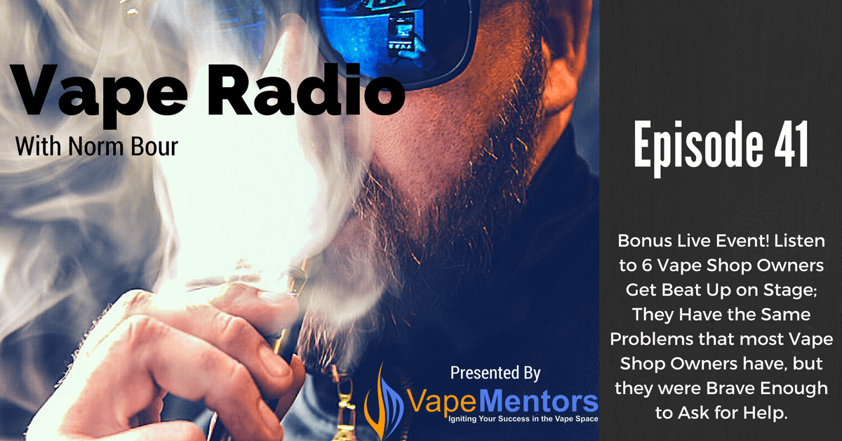 Vape Radio 41: Bonus Live Event! Listen to 6 Vape Shop Owners Get Beat Up on Stage; They Have the Same Problems that most Vape Shop Owners have, but they were Brave Enough to Ask for Help.