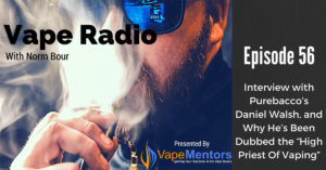 "Vape Radio 56: Interview with Purebacco's Daniel Walsh, and Why He's Been Dubbed the ""High Priest Of Vaping"""
