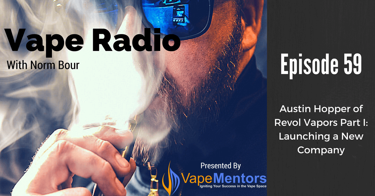 Vape Radio 59: Austin Hopper of Revol Vapors Part I: Launching a New Company