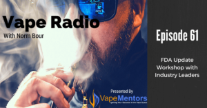 Vape Radio 61: FDA Update Workshop with Industry Leaders
