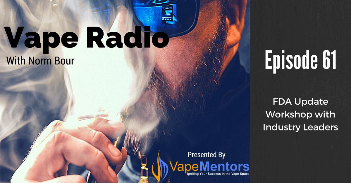 Vape Radio 61: FDA Update Workshop with Industry Leaders