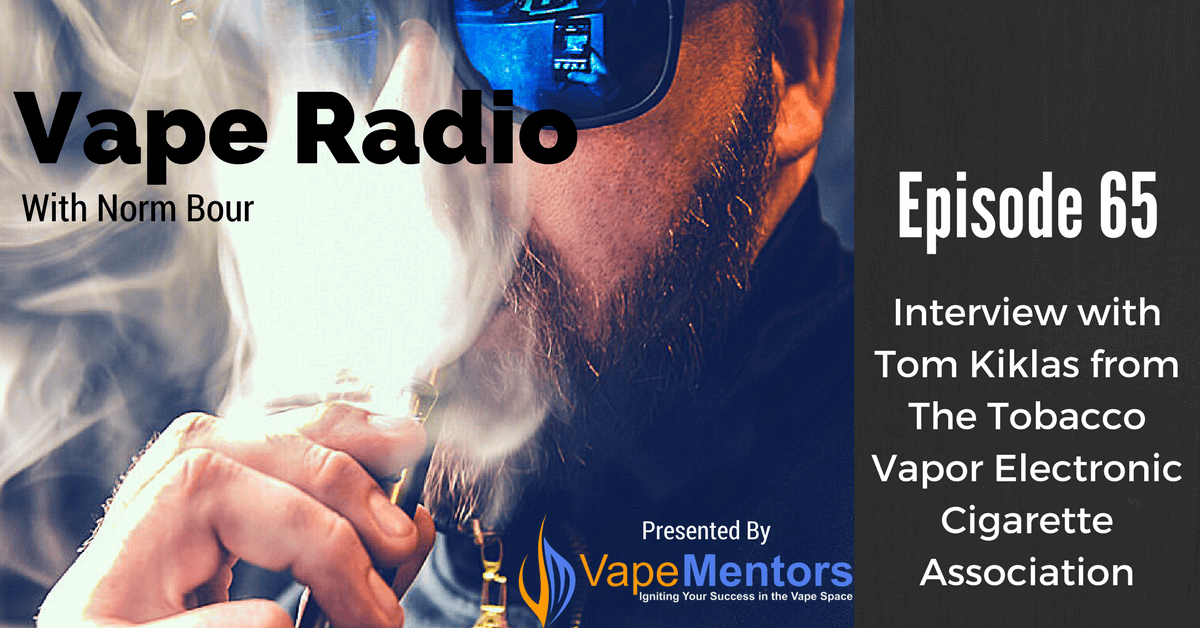 Vape Radio 65: Interview with Tom Kiklas from The Tobacco Vapor Electronic Cigarette Association