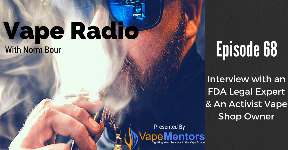 Vape Radio 68: Interview with an FDA Legal Expert & An Activist Vape Shop Owner
