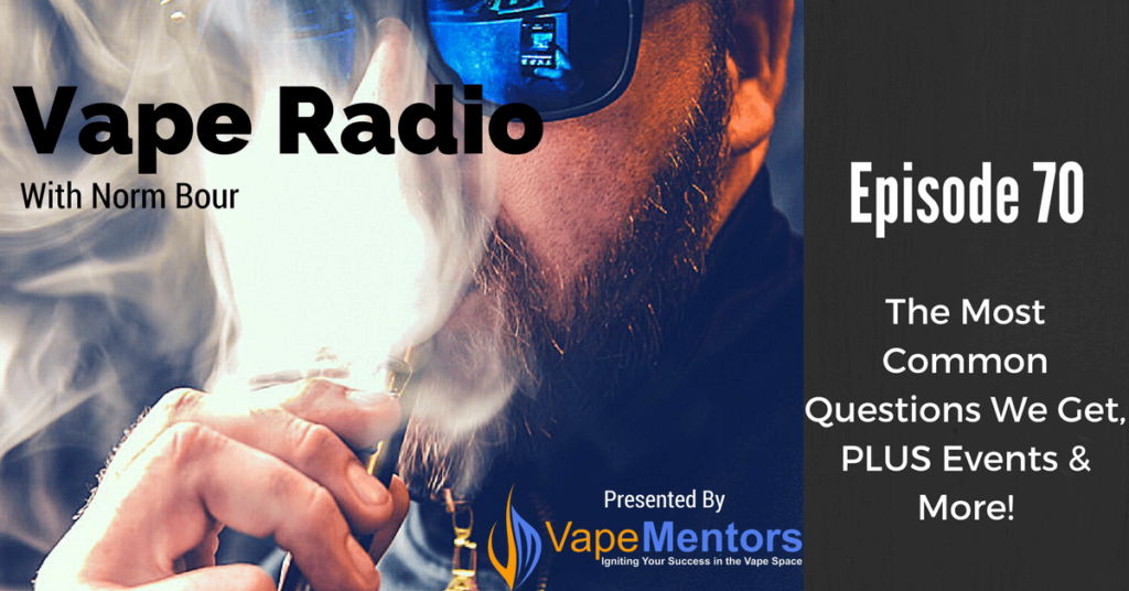 Vape Radio 70: The Most Common Questions We Get, PLUS Events & More!