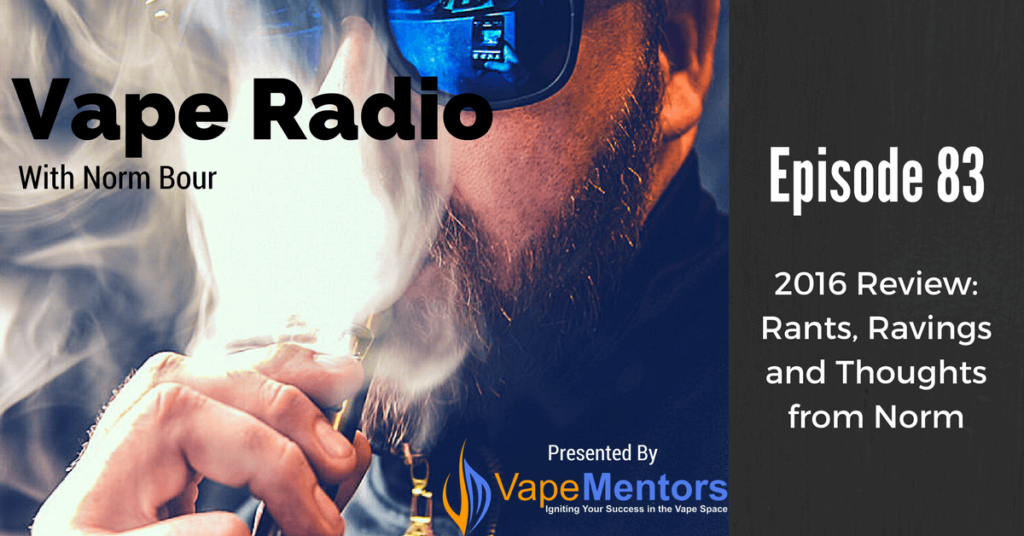 Vape Radio 83: 2016 Review: Rants, Ravings and Thoughts from Norm