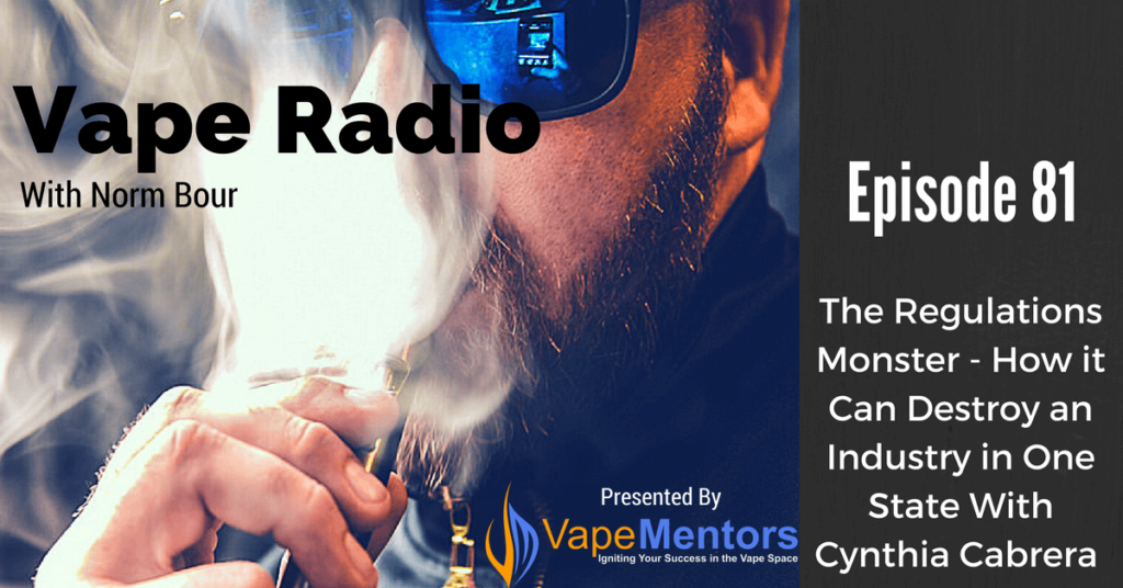 Vape Radio 81: The Regulations Monster - How it Can Destroy an Industry in One State With Cynthia Cabrera