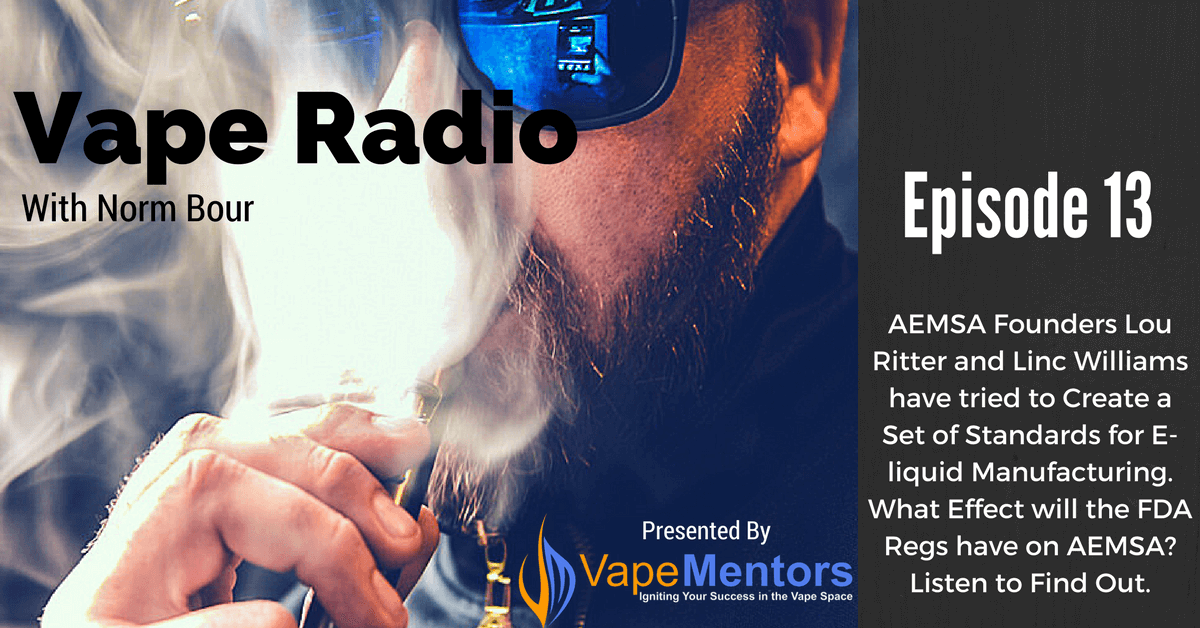 Vape Radio 13: AEMSA Founders Lou Ritter and Linc Williams have tried to Create a Set of Standards for E-liquid Manufacturing. What Effect will the FDA Regs have on AEMSA? Listen to Find Out.
