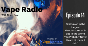 Vape Radio 14: First Union is the Largest Manufacturer of E-cigs in the World. You Probably Never Heard of them. I didn't.