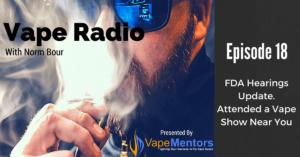 Vape Radio 18: FDA Hearings Update. Attended a Vape Show Near You