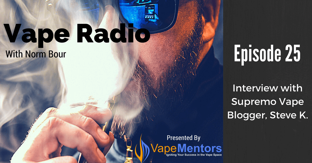Vape Radio 25: Interview with Supremo Vape Blogger, Steve K.