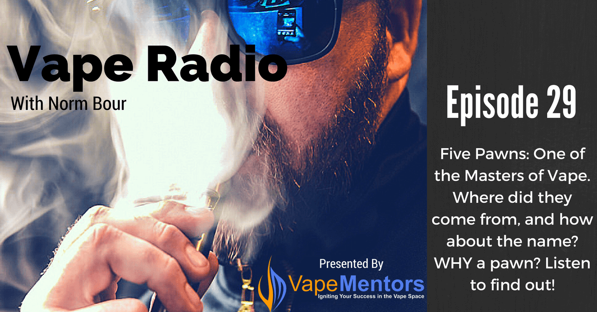 Vape Radio 29: Five Pawns: One of the Masters of Vape. Where did they come from, and how about the name? WHY a pawn? Listen to find out!