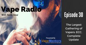 Vape Radio 30: The Largest Gathering of Vapers: ECC. Complete Update