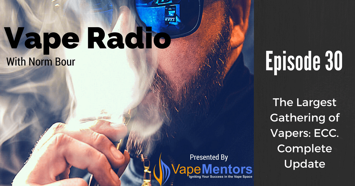 Vape Radio 30: The Largest Gathering of Vapers: ECC. Complete Update