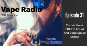 Vape Radio 31: Conventions, FREE E-liquid and Vape Space Status