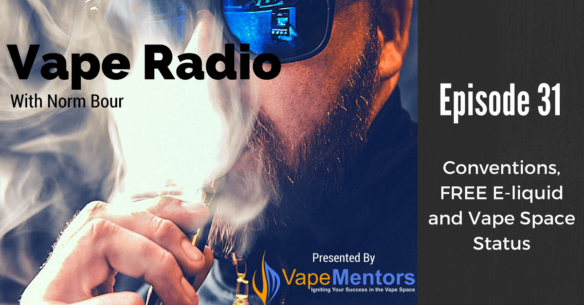 Vape Radio 31: Conventions, FREE E-liquid and Vape Space Status