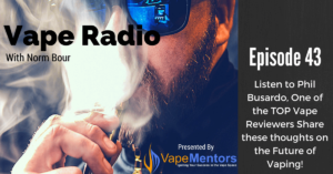Vape Radio 43: Listen to Phil Busardo, One of the TOP Vape Reviewers Share these thoughts on the Future of Vaping!