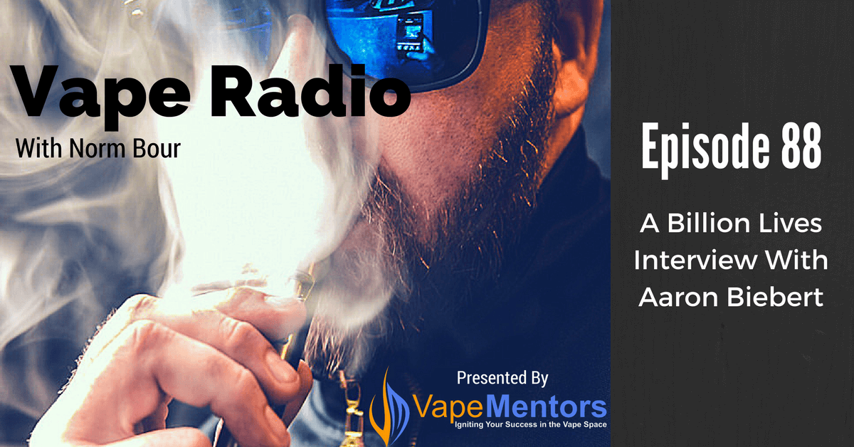 Vape Radio 88: A Billion Lives interview with Aaron Biebert