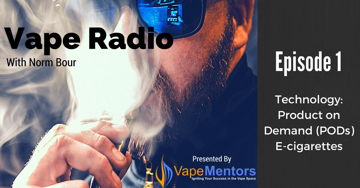 Vape Radio 1: Technology: Product on Demand (PODs) E-cigarettes