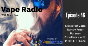 Vape Radio 46: Master of Vape Randy Freer Pursues Excellence with P.O.E.T. E-Juice