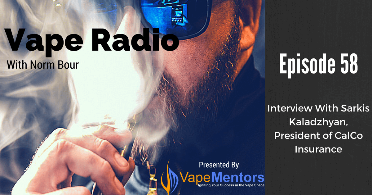 Vape Radio 58: Interview With Sarkis Kaladzhyan, President of CalCo Insurance