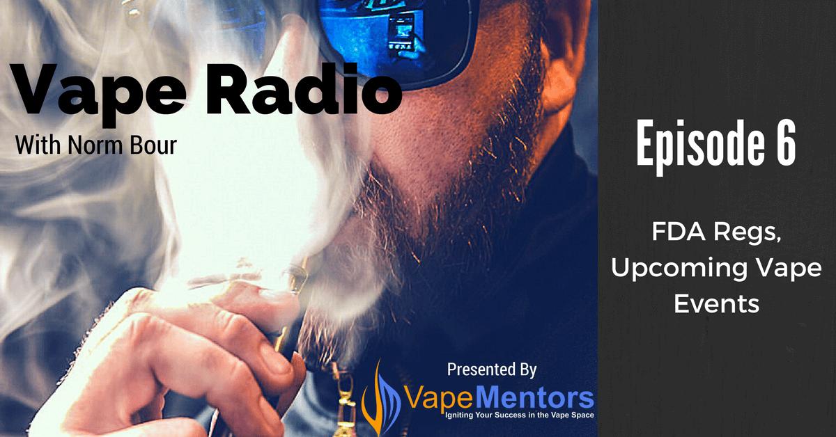 Vape Radio 6: FDA Regs, Upcoming Vape Events