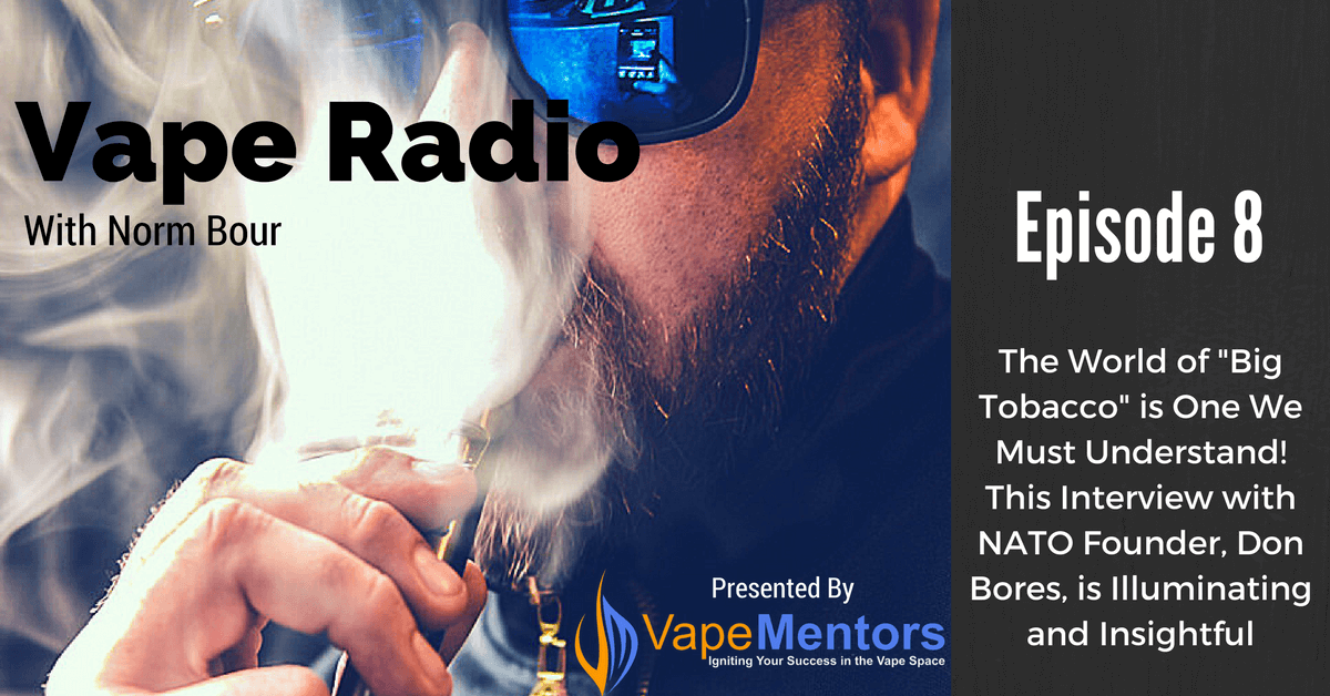 "Vape Radio 8: The World of ""Big Tobacco"" is One We Must Understand! This Interview with NATO Founder, Don Bores, is Illuminating and Insightful"